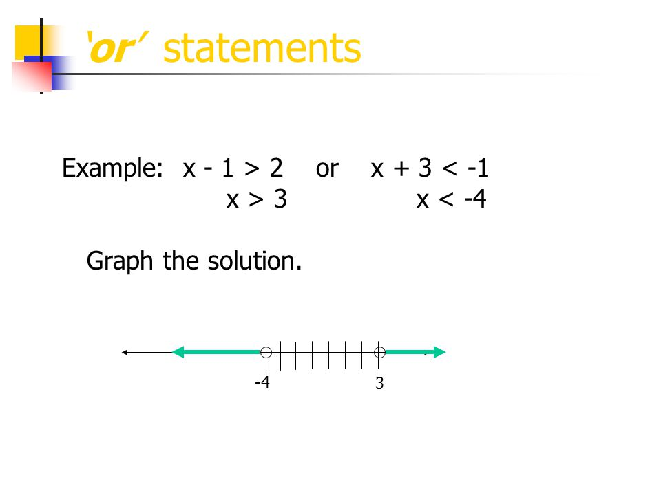 'or' statements Example: x - 1 > 2 or x + 3 < -1