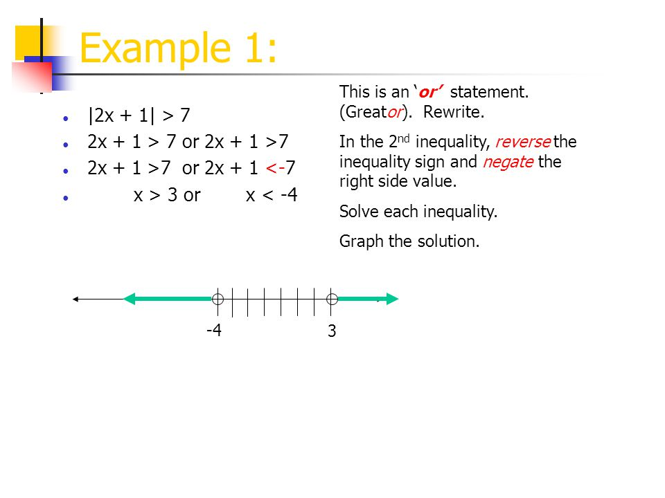 Example 1: |2x + 1| > 7 2x + 1 > 7 or 2x + 1 >7