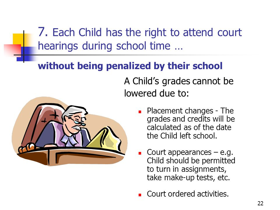 7. Each Child has the right to attend court hearings during school time …