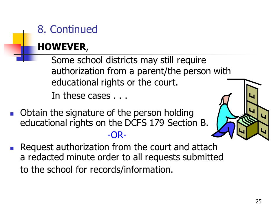 8. Continued HOWEVER, Some school districts may still require authorization from a parent/the person with educational rights or the court.