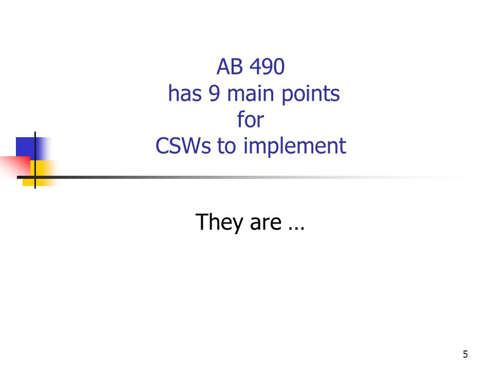 AB 490 has 9 main points for CSWs to implement