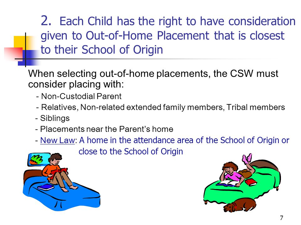 2. Each Child has the right to have consideration given to Out-of-Home Placement that is closest to their School of Origin