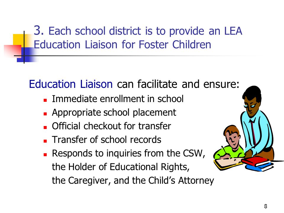 3. Each school district is to provide an LEA Education Liaison for Foster Children