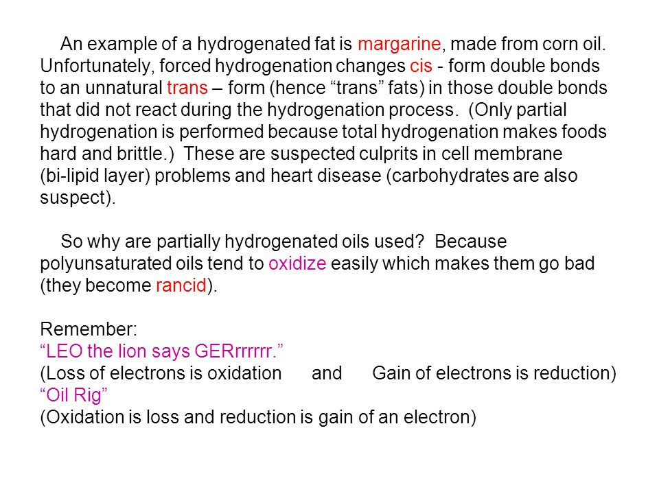An example of a hydrogenated fat is margarine, made from corn oil.