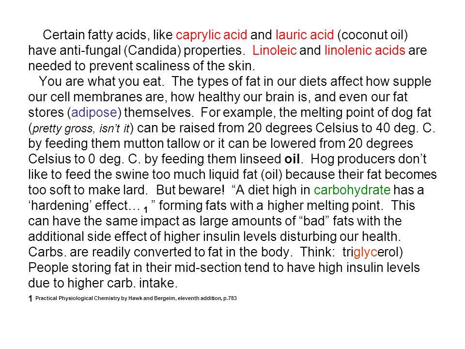 Certain fatty acids, like caprylic acid and lauric acid (coconut oil)