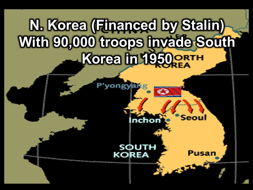 N. Korea (Financed by Stalin) With 90,000 troops invade South