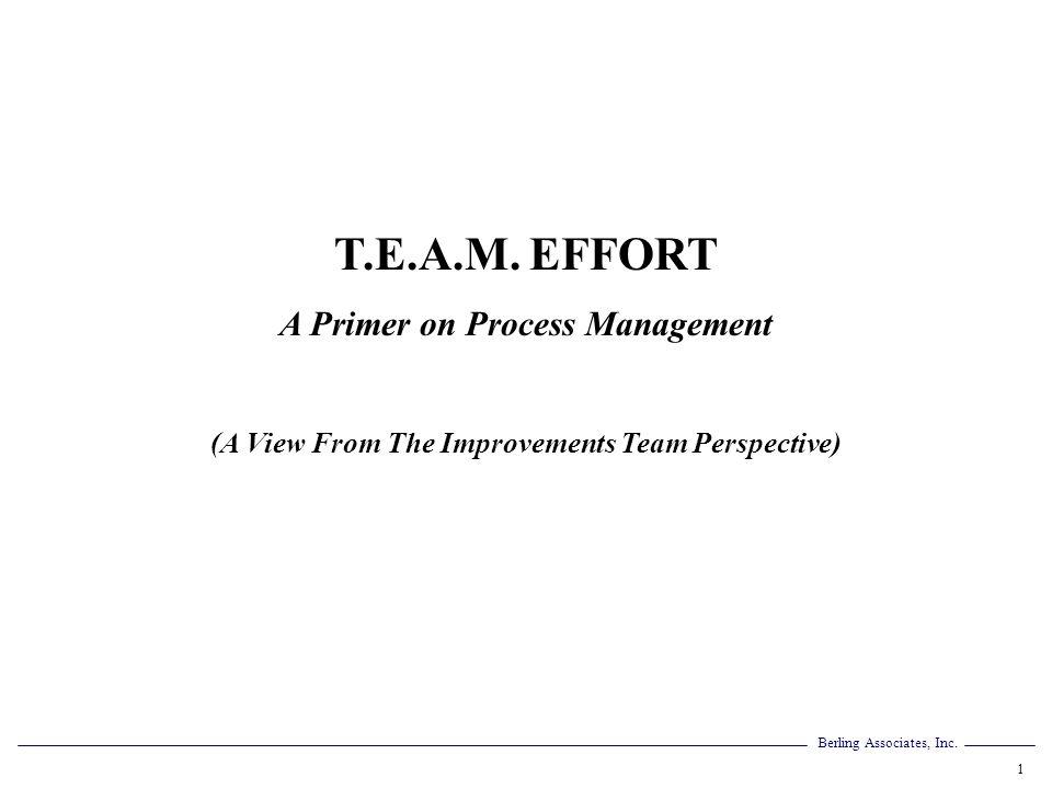 T.E.A.M. EFFORT A Primer on Process Management