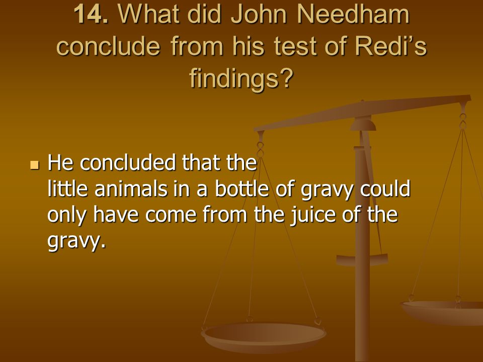 14. What did John Needham conclude from his test of Redi's findings