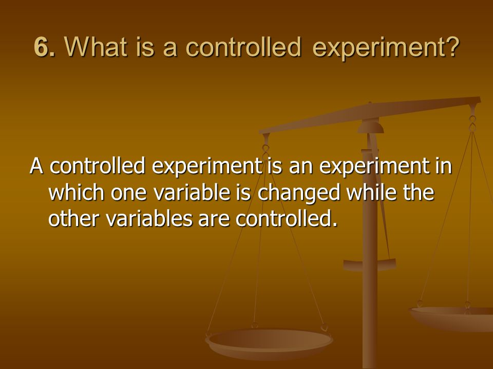 6. What is a controlled experiment