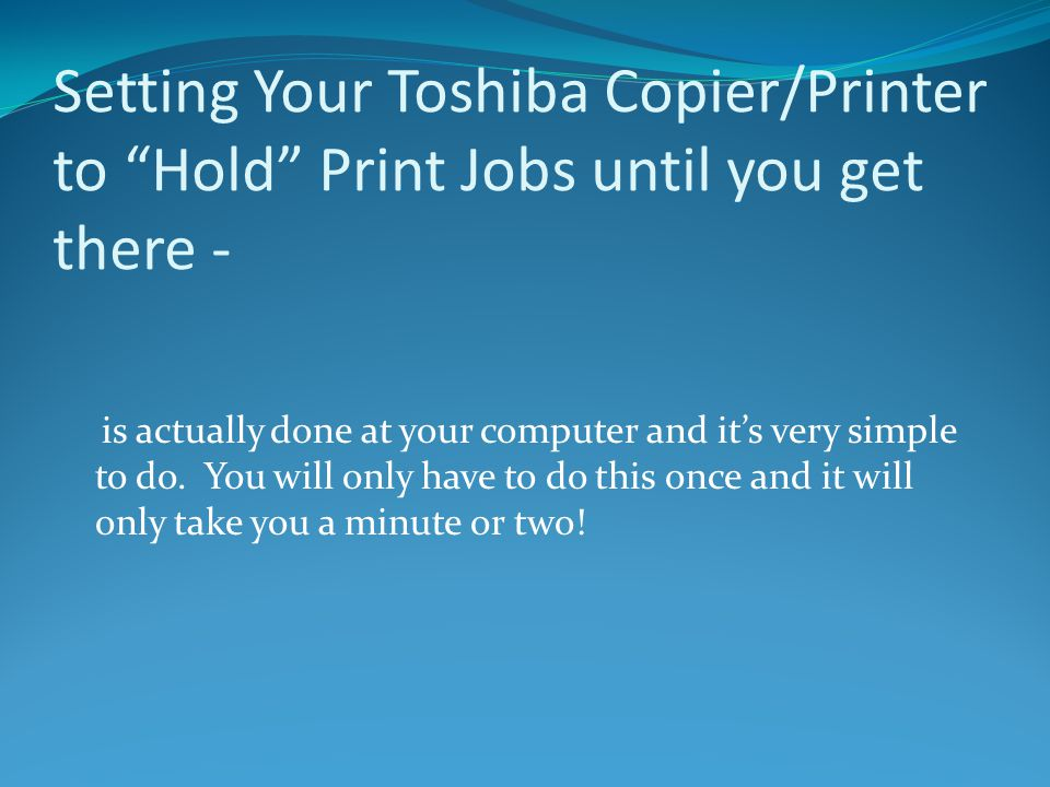 Setting Your Toshiba Copier/Printer to Hold Print Jobs until you get there -