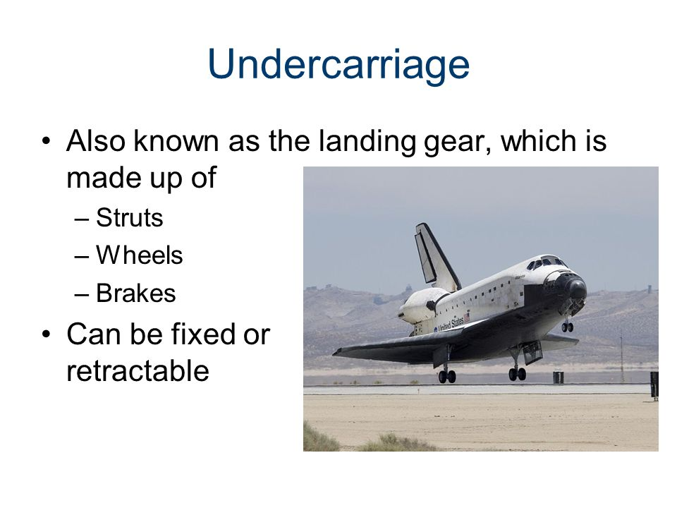 Undercarriage Also known as the landing gear, which is made up of