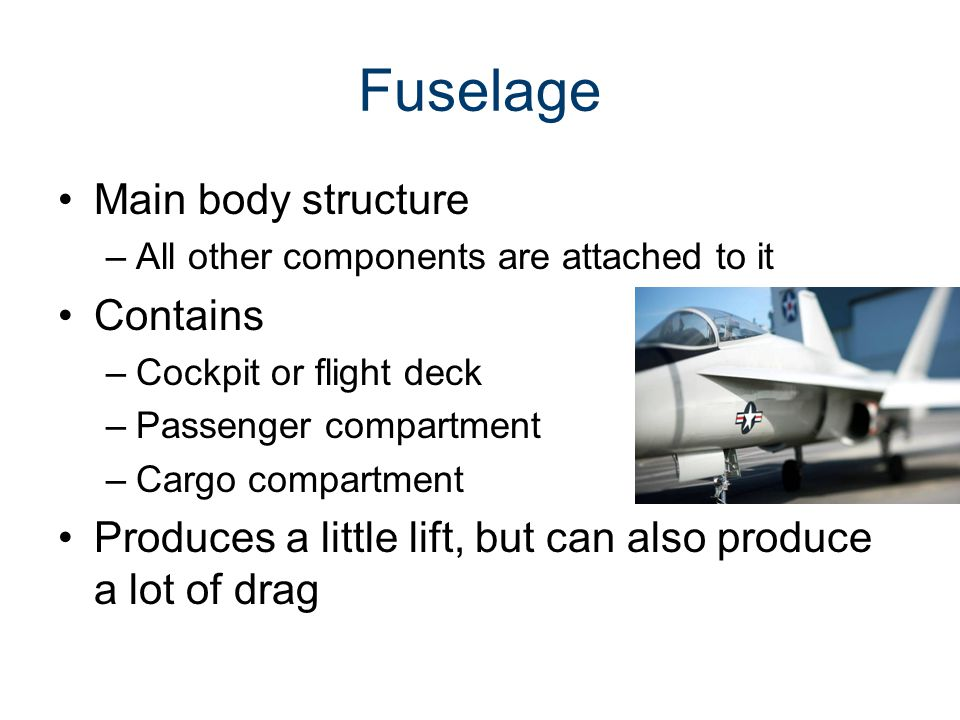 Fuselage Main body structure Contains