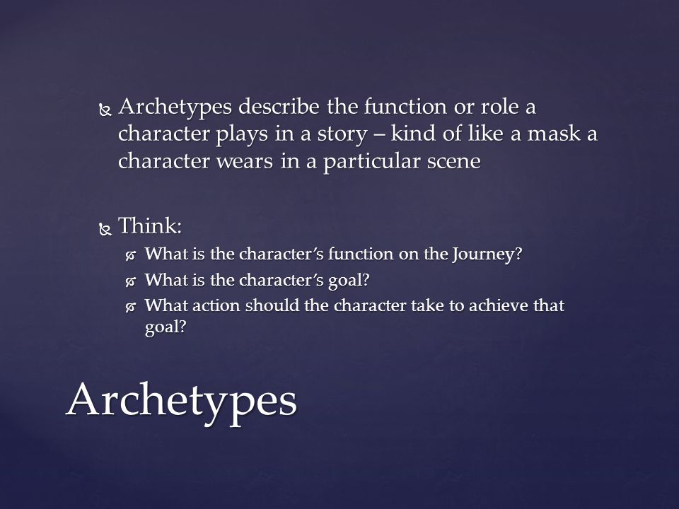 Archetypes describe the function or role a character plays in a story – kind of like a mask a character wears in a particular scene