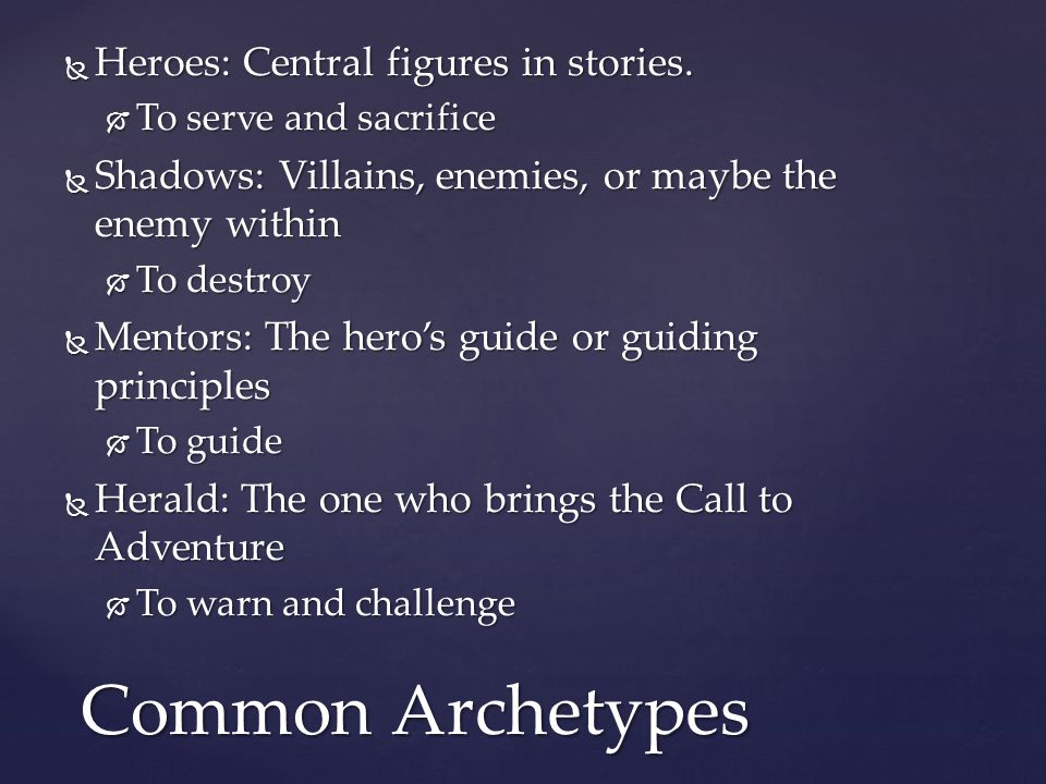 Common Archetypes Heroes: Central figures in stories.