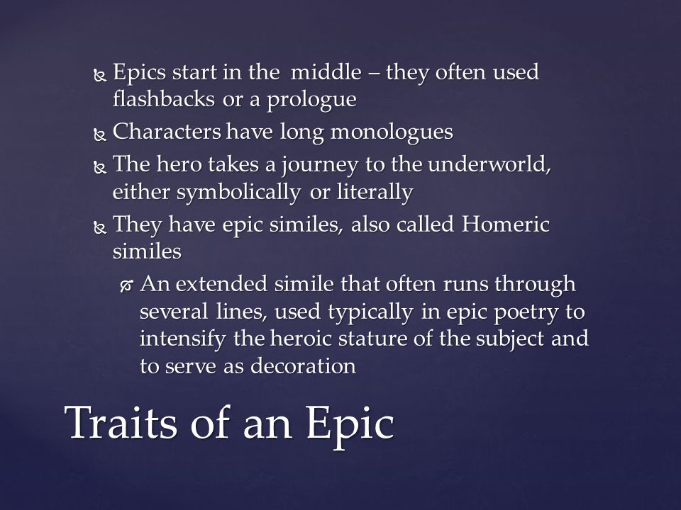 Epics start in the middle – they often used flashbacks or a prologue