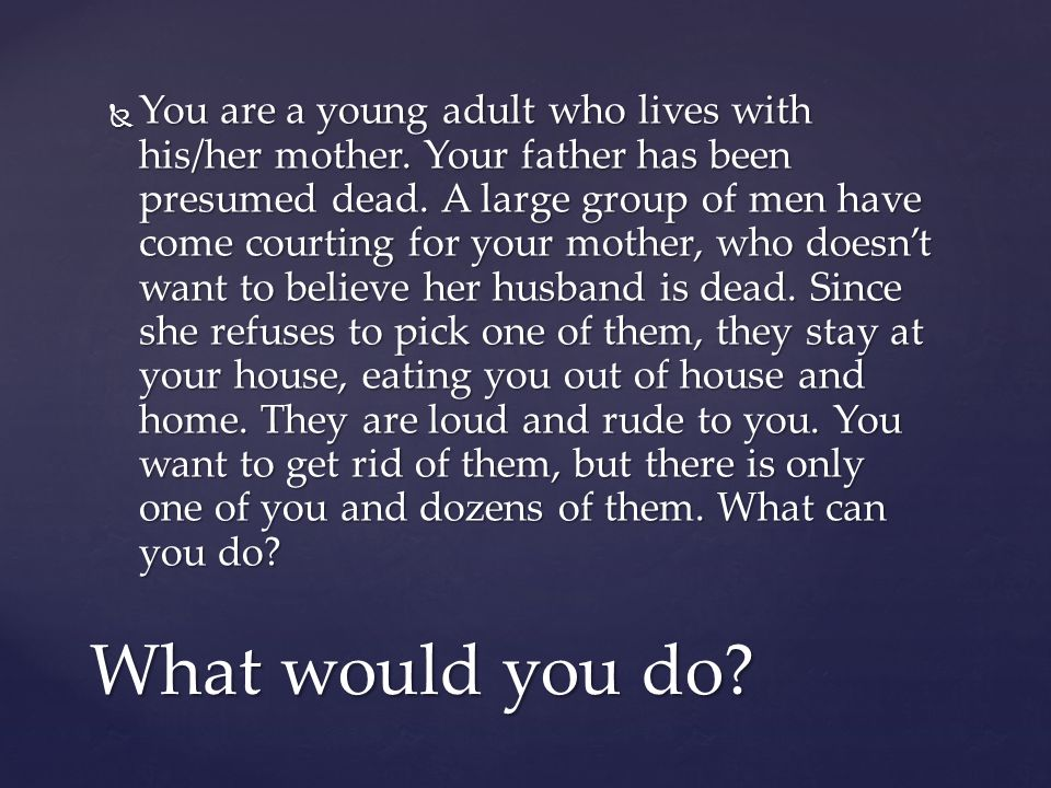 You are a young adult who lives with his/her mother