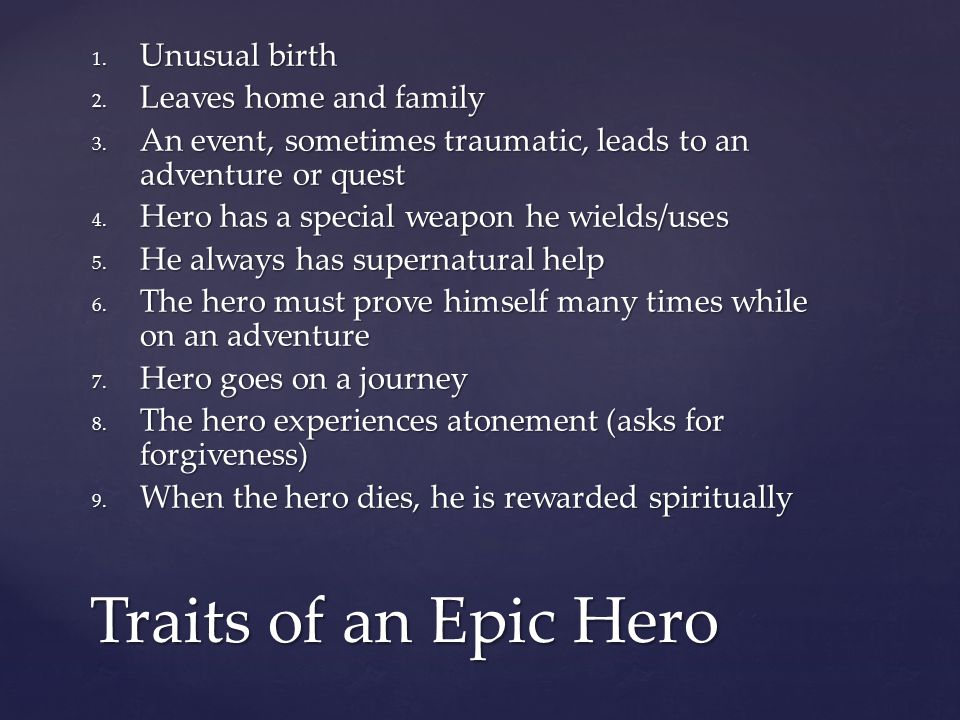 Traits of an Epic Hero Unusual birth Leaves home and family