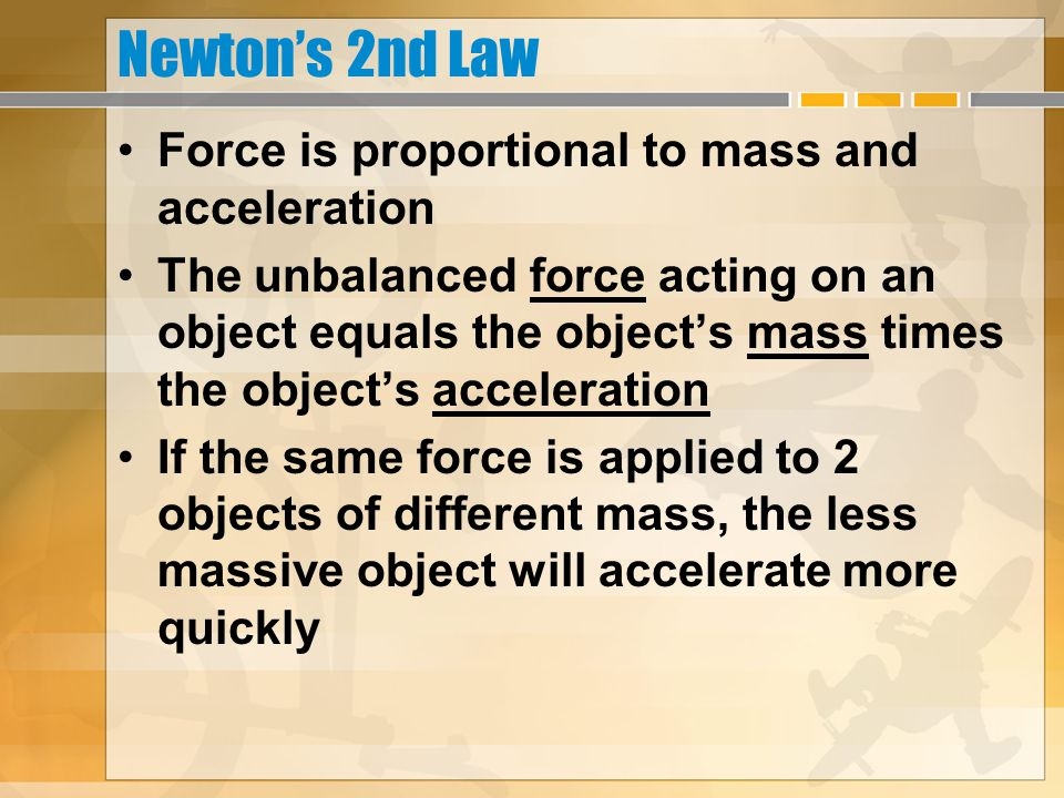 Newton's 2nd Law Force is proportional to mass and acceleration