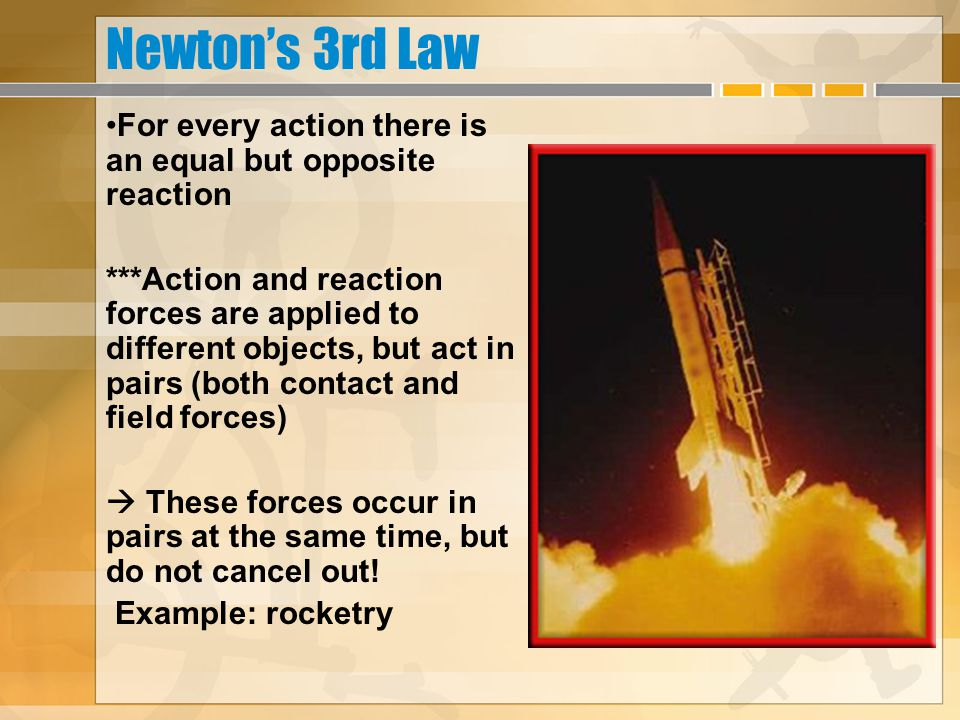 Newton's 3rd Law For every action there is an equal but opposite reaction.