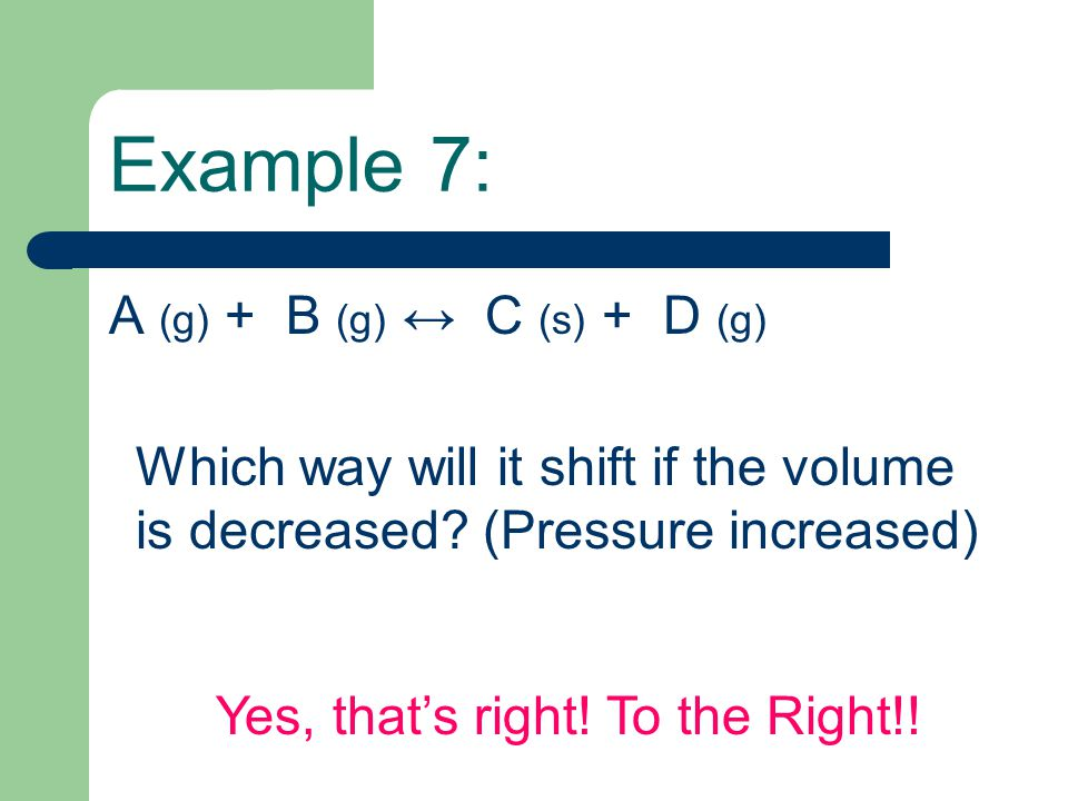 Example 7: A (g) + B (g) ↔ C (s) + D (g)