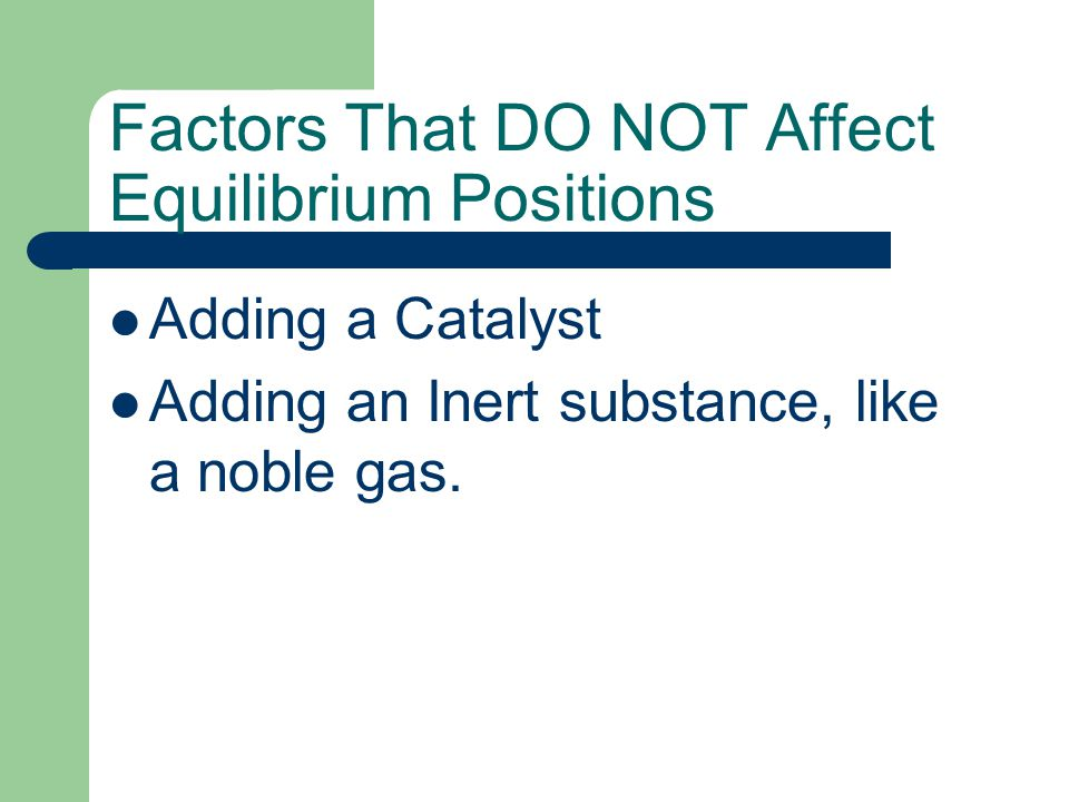Factors That DO NOT Affect Equilibrium Positions