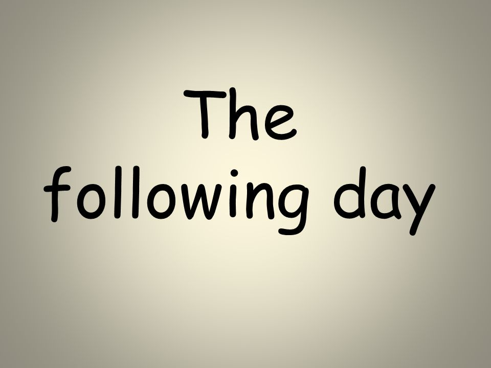 The following day