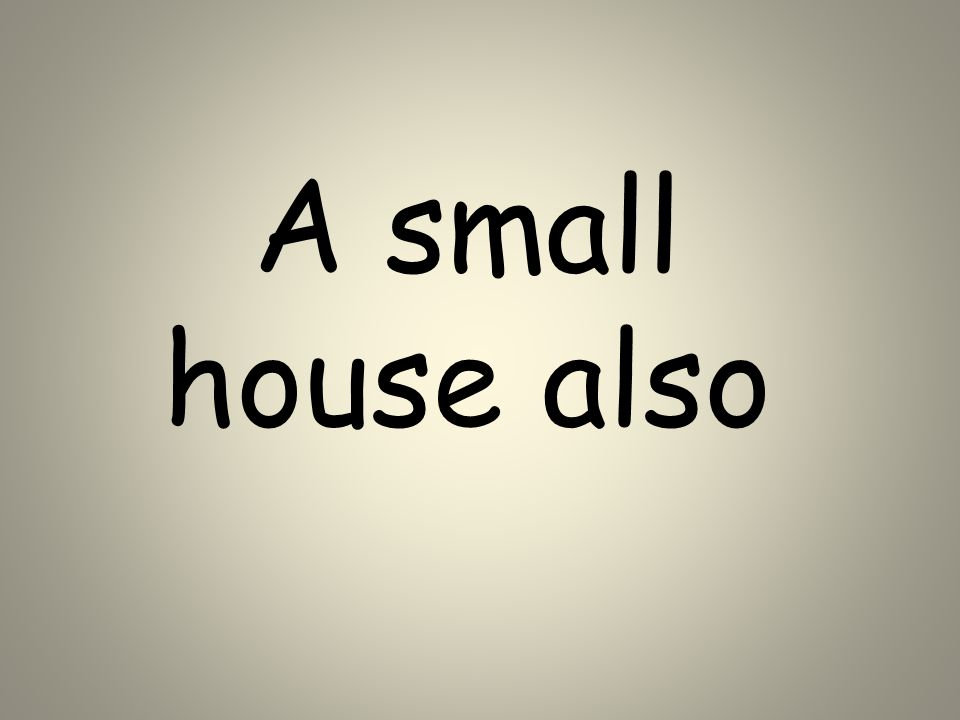 A small house also
