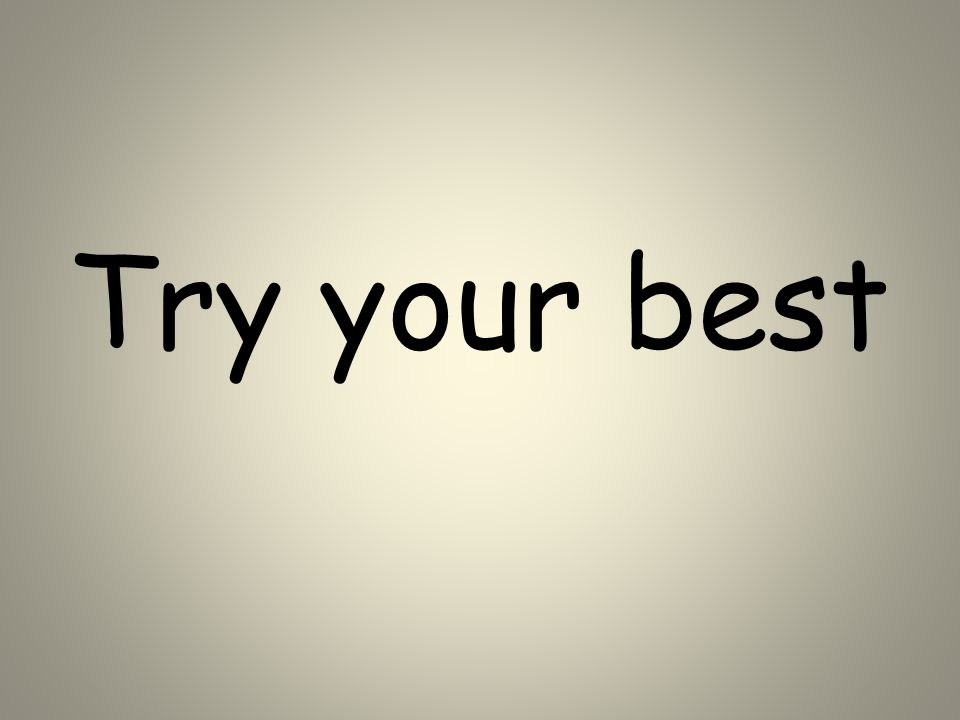 Try your best