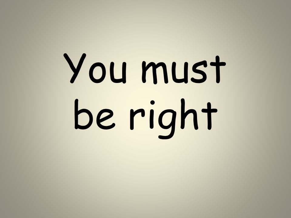 You must be right