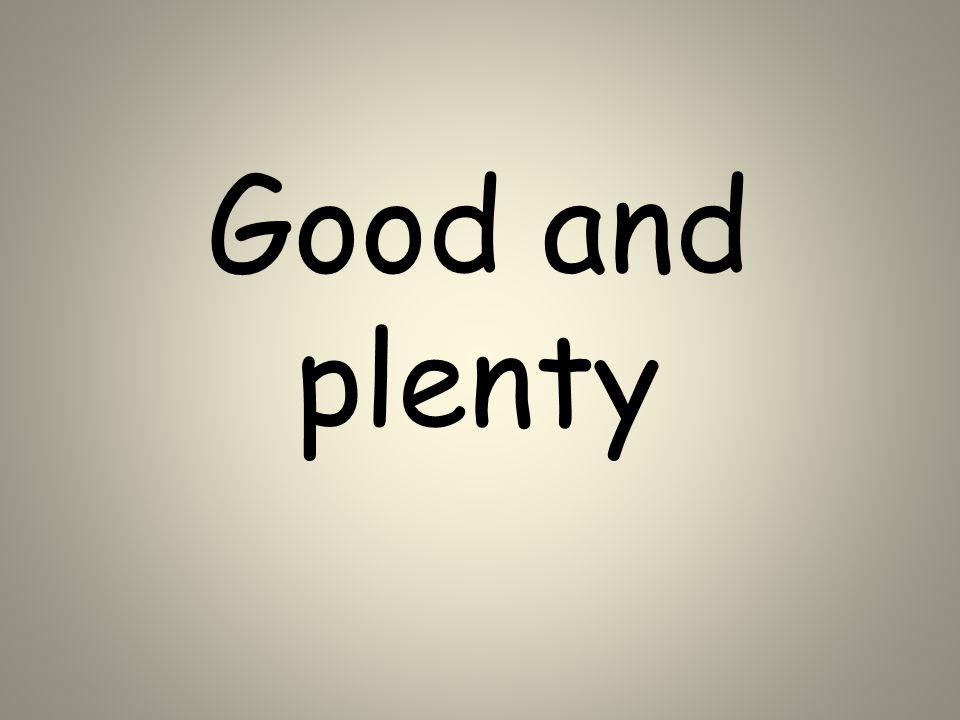 Good and plenty