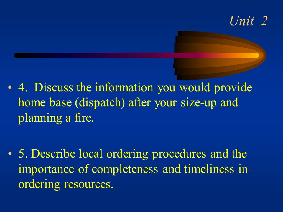 Unit 2 4. Discuss the information you would provide home base (dispatch) after your size-up and planning a fire.
