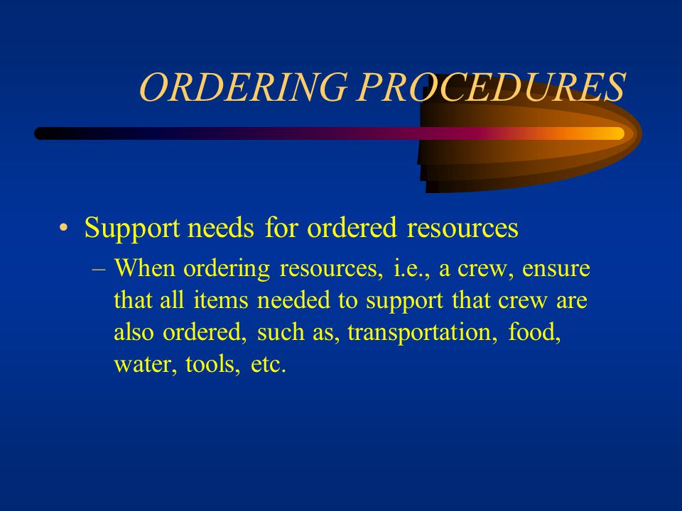 ORDERING PROCEDURES Support needs for ordered resources