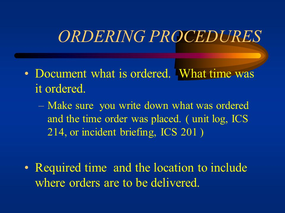 ORDERING PROCEDURES Document what is ordered. What time was it ordered.