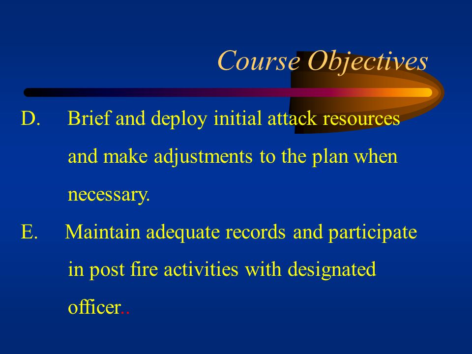 Course Objectives D. Brief and deploy initial attack resources