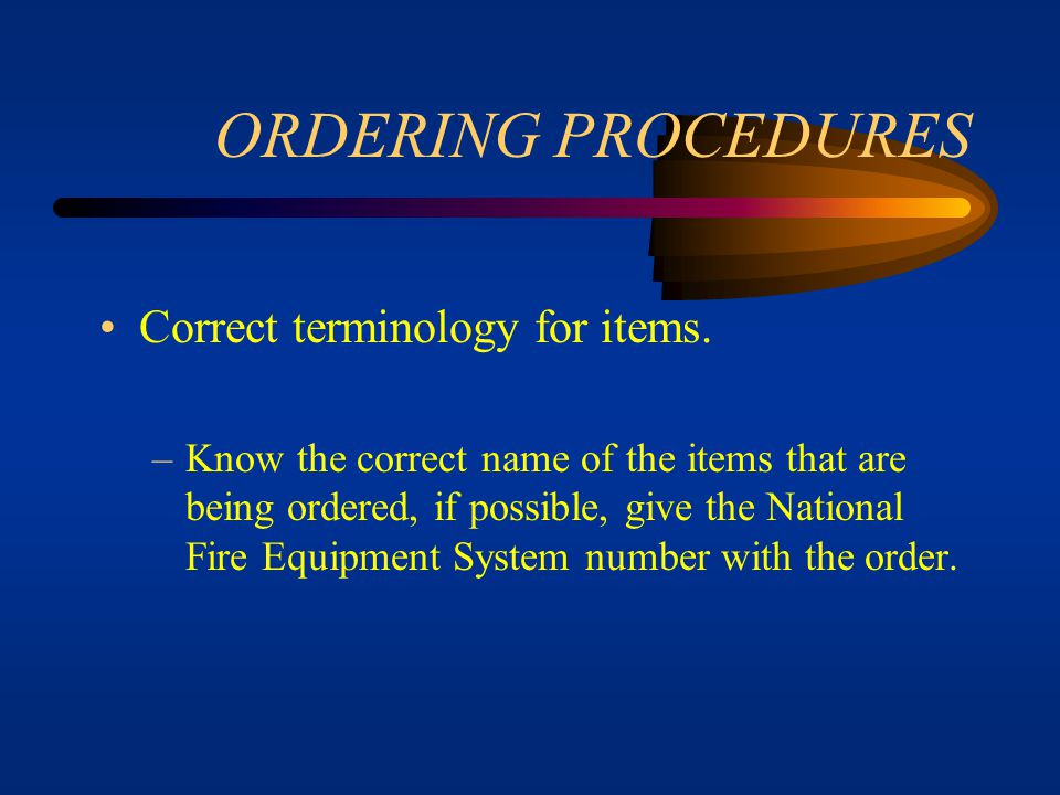 ORDERING PROCEDURES Correct terminology for items.