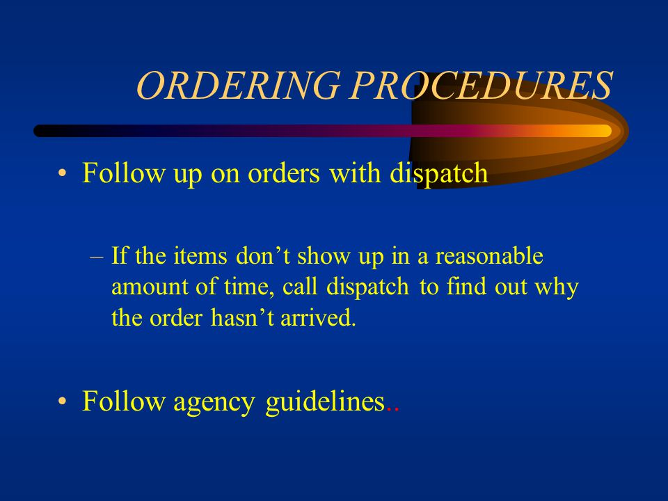 ORDERING PROCEDURES Follow up on orders with dispatch