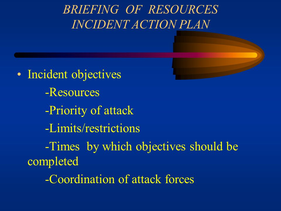 BRIEFING OF RESOURCES INCIDENT ACTION PLAN
