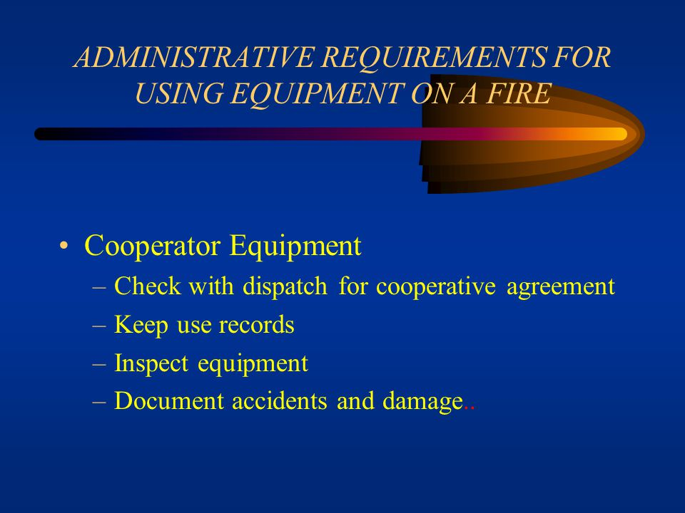ADMINISTRATIVE REQUIREMENTS FOR USING EQUIPMENT ON A FIRE