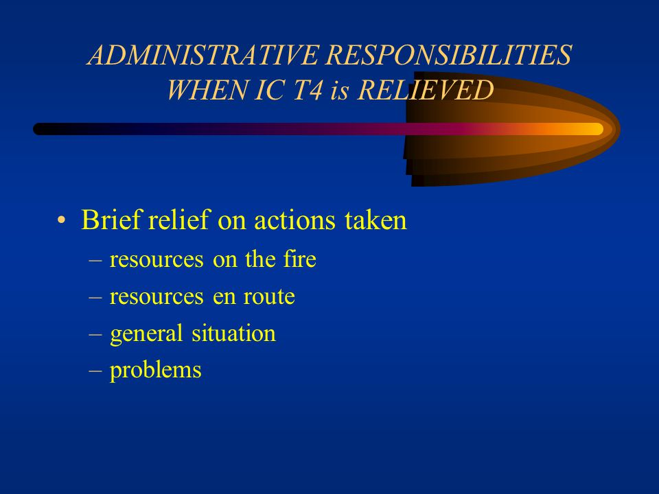 ADMINISTRATIVE RESPONSIBILITIES WHEN IC T4 is RELIEVED