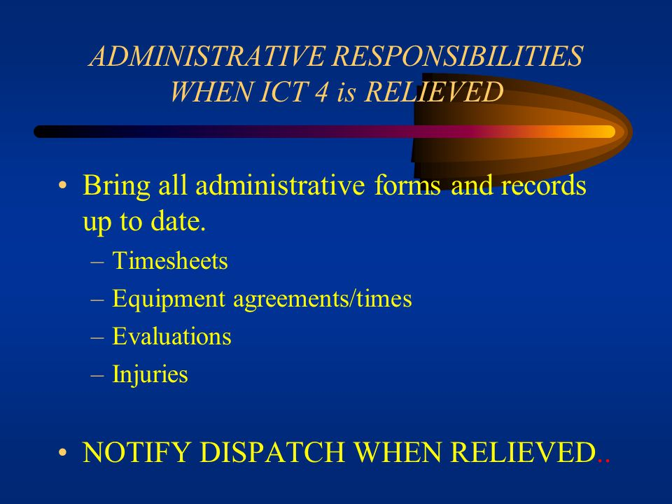 ADMINISTRATIVE RESPONSIBILITIES WHEN ICT 4 is RELIEVED