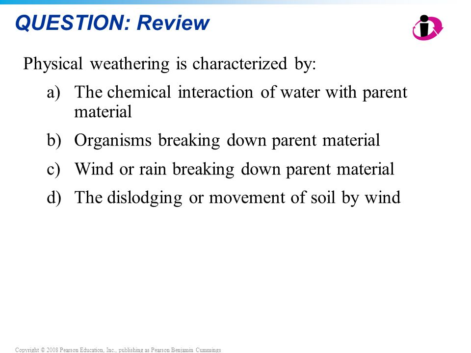 QUESTION: Review Physical weathering is characterized by:
