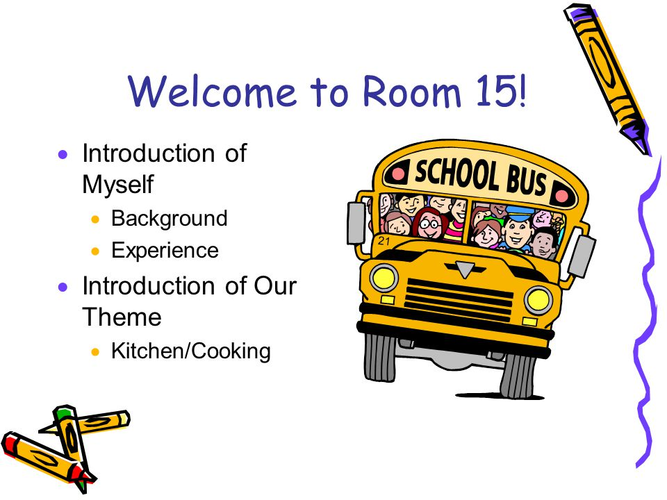 Welcome to Room 15! Introduction of Myself Introduction of Our Theme