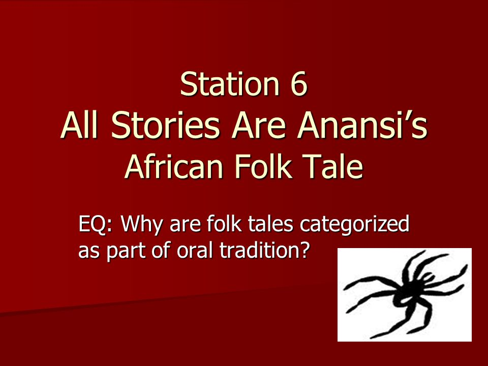 Station 6 All Stories Are Anansi's African Folk Tale - ppt