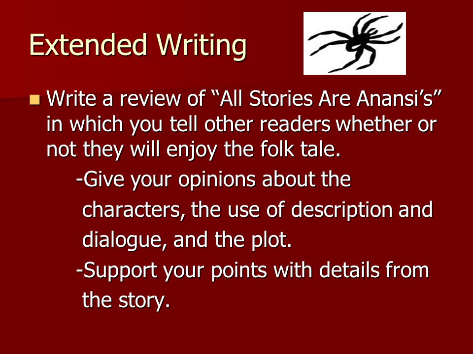 Extended Writing Write a review of All Stories Are Anansi's in which you tell other readers whether or not they will enjoy the folk tale.