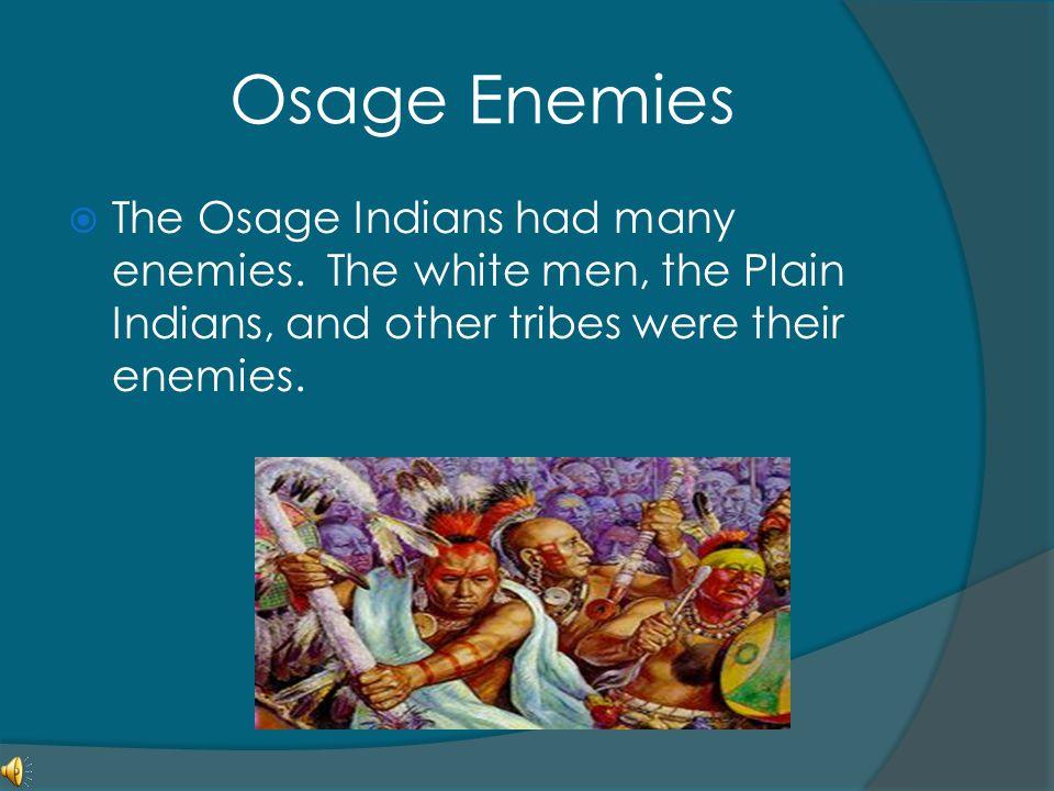 Osage Enemies The Osage Indians had many enemies.