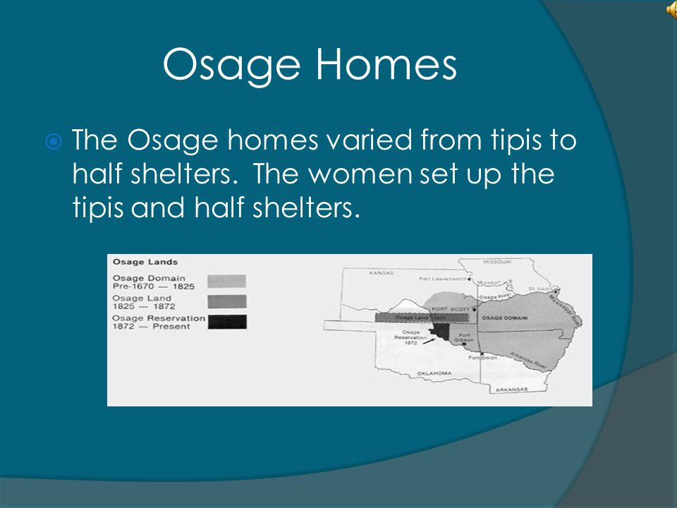 Osage Homes The Osage homes varied from tipis to half shelters.