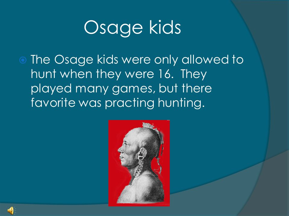 Osage kids The Osage kids were only allowed to hunt when they were 16.