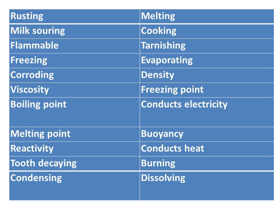 Rusting Melting. Milk souring. Cooking. Flammable. Tarnishing. Freezing. Evaporating. Corroding.