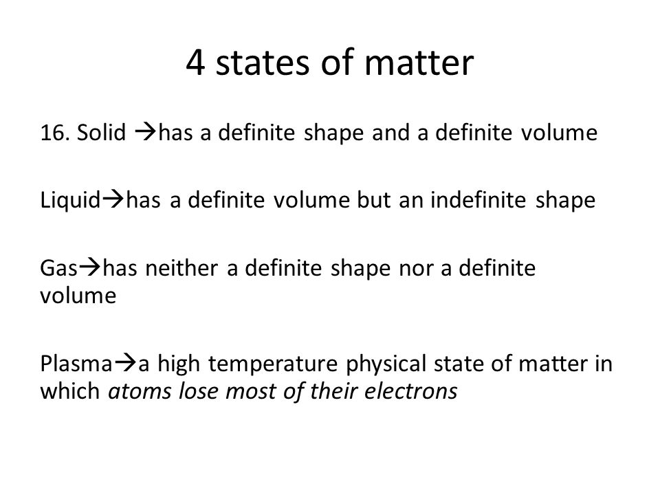 4 states of matter 16. Solid has a definite shape and a definite volume. Liquidhas a definite volume but an indefinite shape.