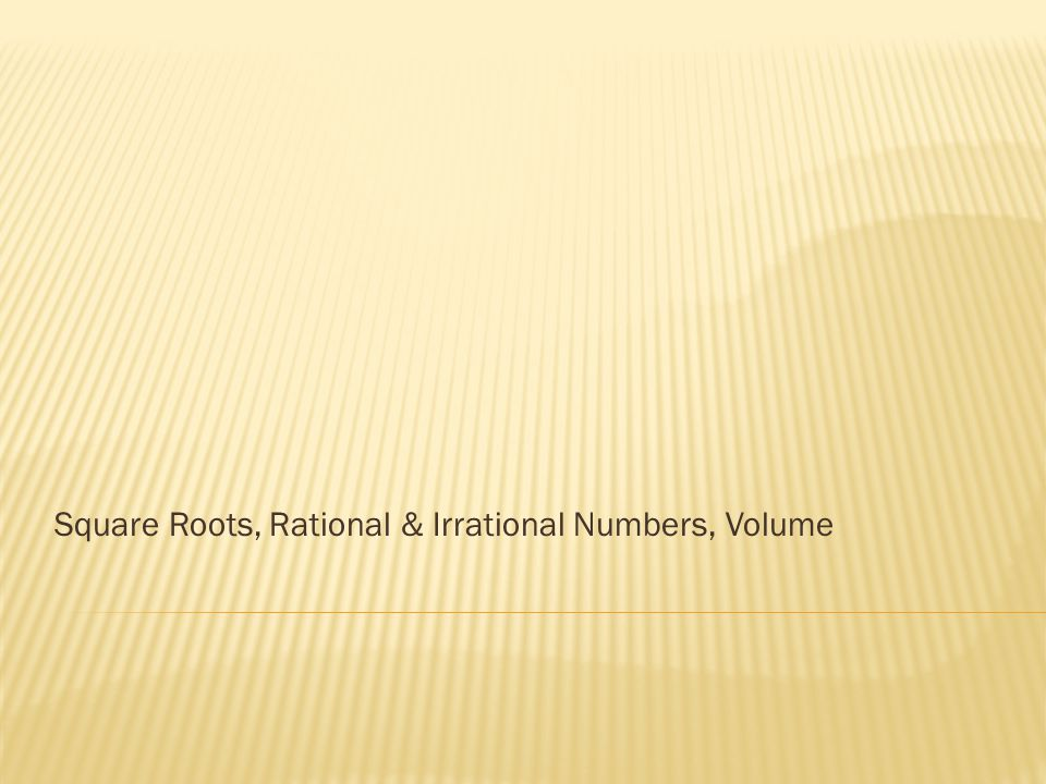 Square Roots, Rational & Irrational Numbers, Volume